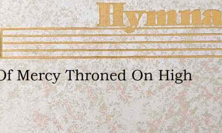 God Of Mercy Throned On High – Hymn Lyrics