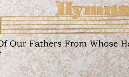 God Of Our Fathers From Whose Hand Came – Hymn Lyrics