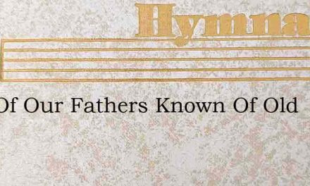 God Of Our Fathers Known Of Old – Hymn Lyrics