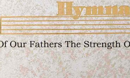 God Of Our Fathers The Strength Of Our P – Hymn Lyrics