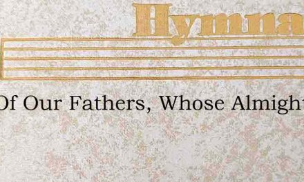 God Of Our Fathers, Whose Almighty Hand – Hymn Lyrics