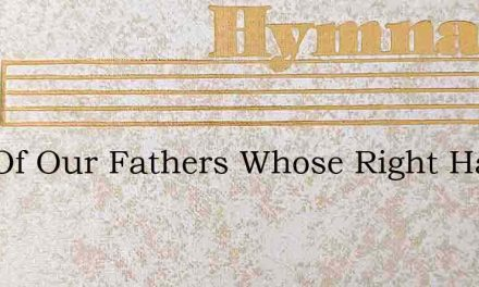 God Of Our Fathers Whose Right Hand – Hymn Lyrics