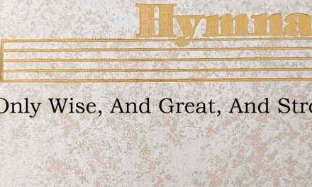 God Only Wise, And Great, And Strong – Hymn Lyrics
