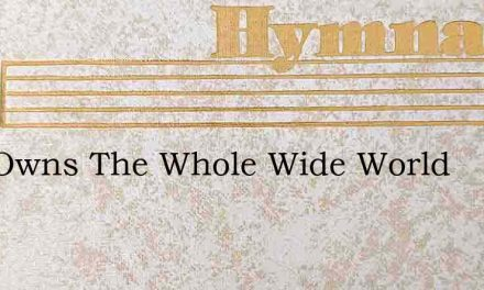 God Owns The Whole Wide World – Hymn Lyrics