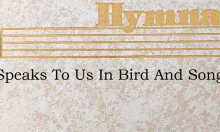 God Speaks To Us In Bird And Song – Hymn Lyrics