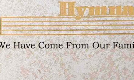 God We Have Come From Our Families – Hymn Lyrics