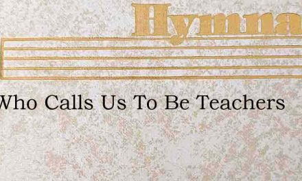 God Who Calls Us To Be Teachers – Hymn Lyrics