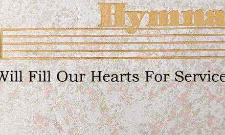 God Will Fill Our Hearts For Service – Hymn Lyrics