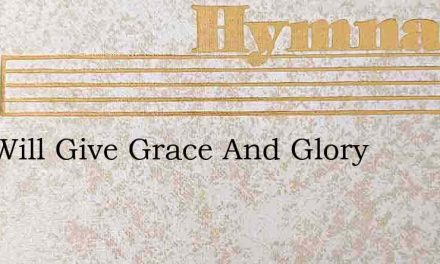 God Will Give Grace And Glory – Hymn Lyrics