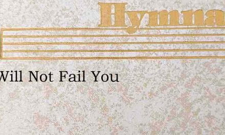 God Will Not Fail You – Hymn Lyrics