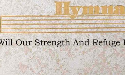 God Will Our Strength And Refuge Prove – Hymn Lyrics