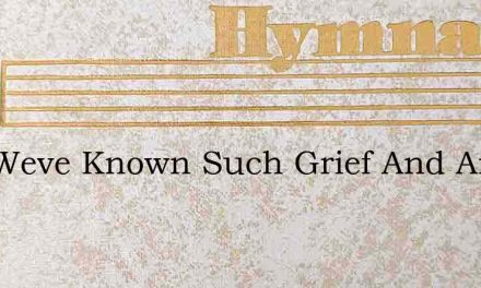 God Weve Known Such Grief And Anger – Hymn Lyrics