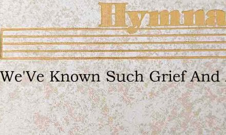 God, We'Ve Known Such Grief And Anger – Hymn Lyrics