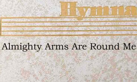 Gods Almighty Arms Are Round Me – Hymn Lyrics