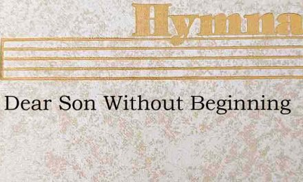 Gods Dear Son Without Beginning – Hymn Lyrics