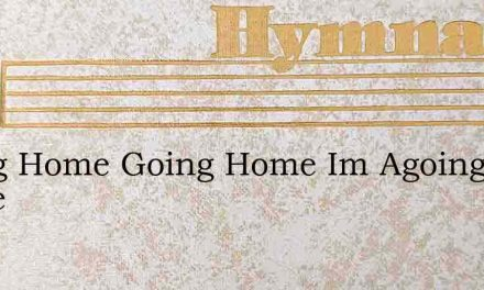Going Home Going Home Im Agoing Home – Hymn Lyrics