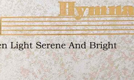 Golden Light Serene And Bright – Hymn Lyrics