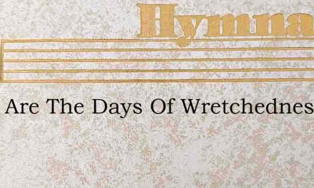Gone Are The Days Of Wretchedness And Si – Hymn Lyrics