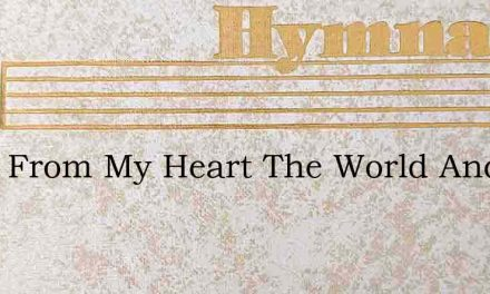 Gone From My Heart The World And All Its – Hymn Lyrics