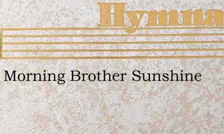 Good Morning Brother Sunshine – Hymn Lyrics