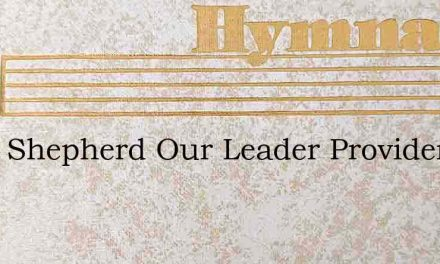 Good Shepherd Our Leader Provider And Gu – Hymn Lyrics