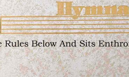 Grace Rules Below And Sits Enthroned Abo – Hymn Lyrics