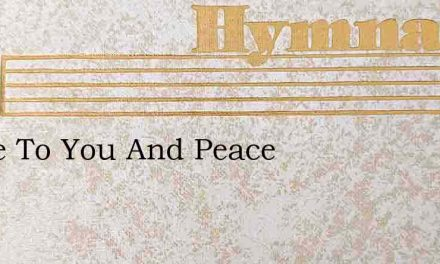 Grace To You And Peace – Hymn Lyrics