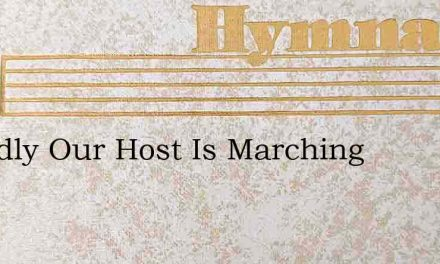 Grandly Our Host Is Marching – Hymn Lyrics