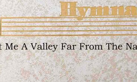 Grant Me A Valley Far From The Nations – Hymn Lyrics