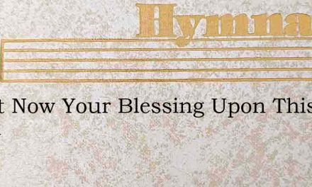 Grant Now Your Blessing Upon This Offeri – Hymn Lyrics