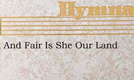 Great And Fair Is She Our Land – Hymn Lyrics