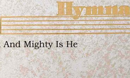 Great And Mighty Is He – Hymn Lyrics