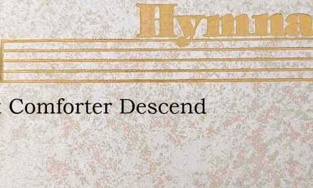 Great Comforter Descend – Hymn Lyrics