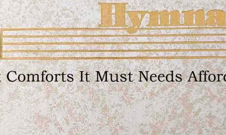 Great Comforts It Must Needs Afford – Hymn Lyrics