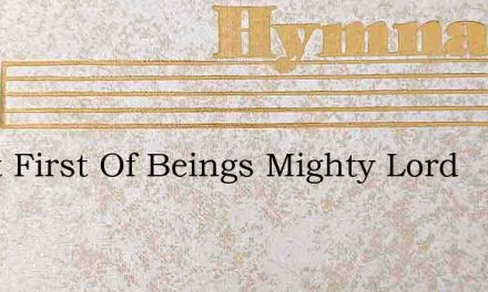 Great First Of Beings Mighty Lord – Hymn Lyrics