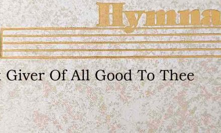 Great Giver Of All Good To Thee – Hymn Lyrics