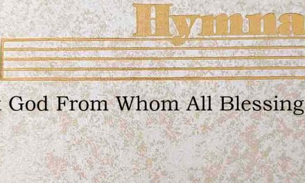 Great God From Whom All Blessings Flow – Hymn Lyrics