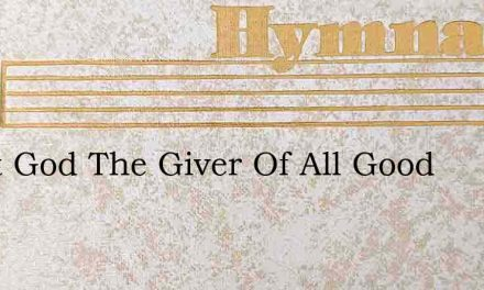 Great God The Giver Of All Good – Hymn Lyrics