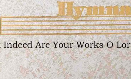 Great Indeed Are Your Works O Lord – Hymn Lyrics