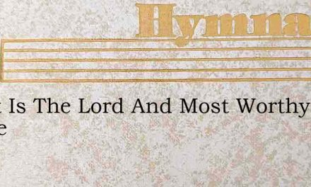 Great Is The Lord And Most Worthy Of Praise – Hymn Lyrics