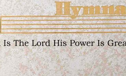 Great Is The Lord His Power Is Great – Hymn Lyrics