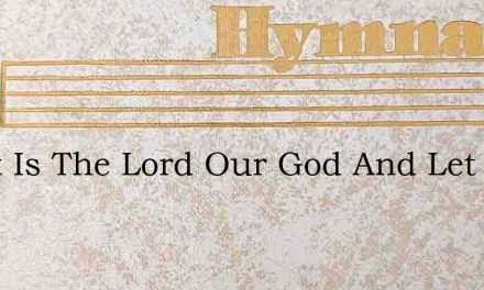 Great Is The Lord Our God And Let His – Hymn Lyrics