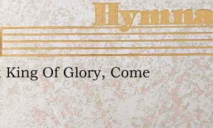 Great King Of Glory, Come – Hymn Lyrics