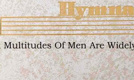 Great Multitudes Of Men Are Widely Stray – Hymn Lyrics