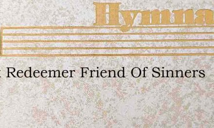Great Redeemer Friend Of Sinners – Hymn Lyrics
