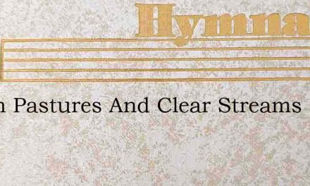 Green Pastures And Clear Streams – Hymn Lyrics