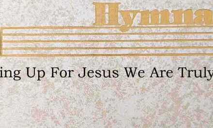 Growing Up For Jesus We Are Truly Blest – Hymn Lyrics