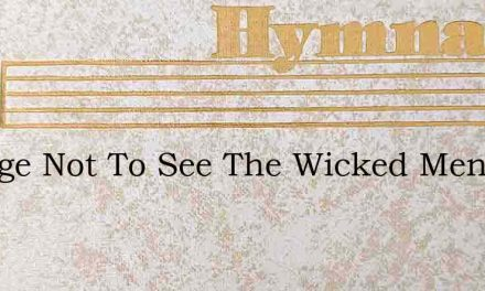 Grudge Not To See The Wicked Men – Hymn Lyrics