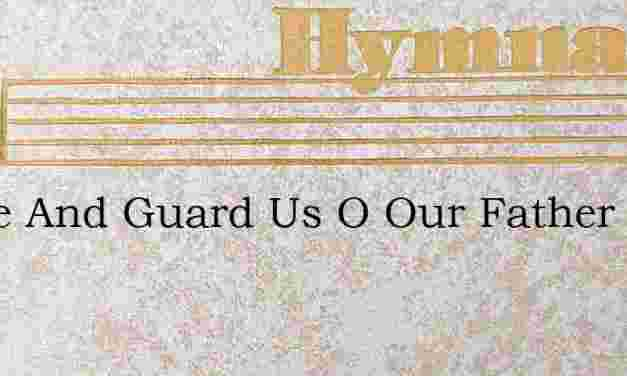 Guide And Guard Us O Our Father – Hymn Lyrics