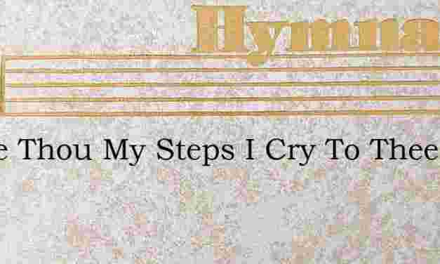 Guide Thou My Steps I Cry To Thee – Hymn Lyrics